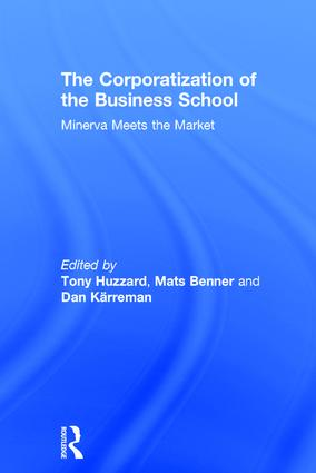 The Corporatization of the Business School: Minerva Meets the Market, 1st Edition (Hardback) book cover