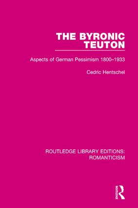 The Byronic Teuton: Aspects of German Pessimism 1800-1933 book cover