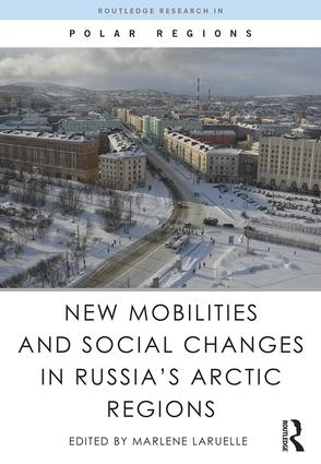 New Mobilities and Social Changes in Russia's Arctic Regions: 1st Edition (e-Book) book cover