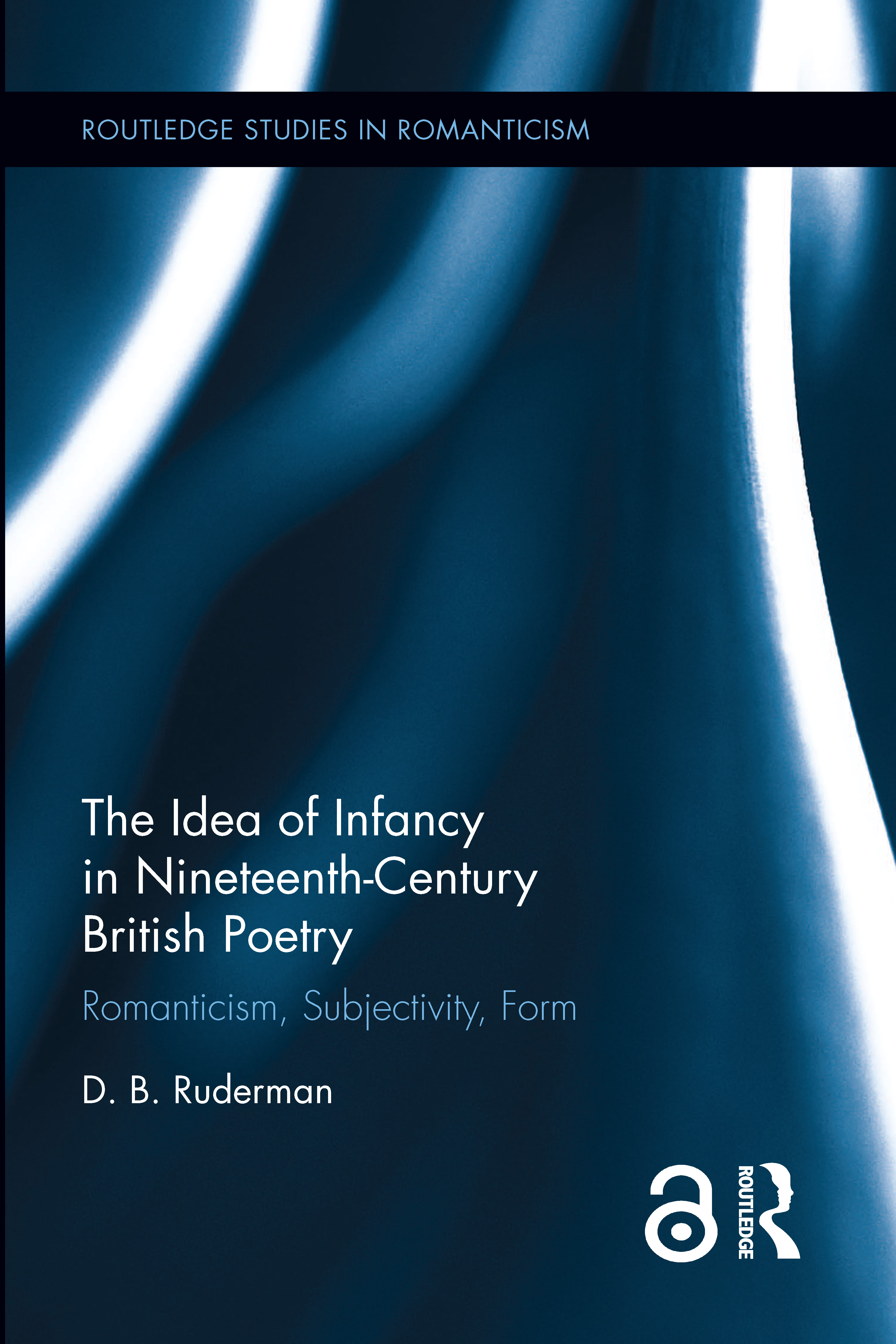 The Idea of Infancy in Nineteenth-Century British Poetry: Romanticism, Subjectivity, Form, 1st Edition (Hardback) book cover