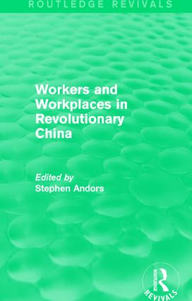 Workers and Workplaces in Revolutionary China: 1st Edition (Hardback) book cover