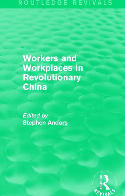 Workers and Workplaces in Revolutionary China