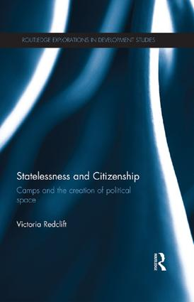 Statelessness and Citizenship: Camps and the Creation of Political Space book cover