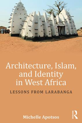 Architecture, Islam, and Identity in West Africa: Lessons from Larabanga book cover