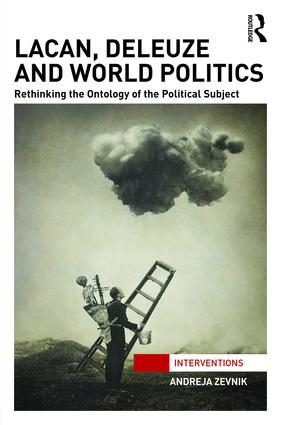 Lacan, Deleuze and World Politics: Rethinking the Ontology of the Political Subject book cover