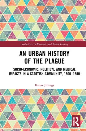 An Urban History of The Plague: Socio-Economic, Political and Medical Impacts in a Scottish Community, 1500–1650, 1st Edition (Hardback) book cover