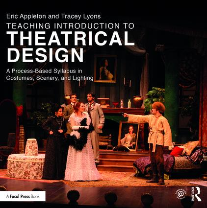 Teaching Introduction to Theatrical Design: A Process Based Syllabus in Costumes, Scenery, and Lighting book cover