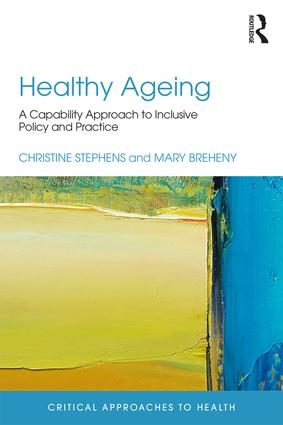 Healthy Ageing: A Capability Approach to Inclusive Policy and Practice, 1st Edition (Paperback) book cover