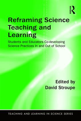 Reframing Science Teaching and Learning: Students and Educators Co-developing Science Practices In and Out of School (Paperback) book cover