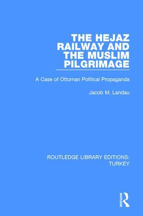 The Hejaz Railway and the Muslim Pilgrimage: A Case of Ottoman Political Propaganda, 1st Edition (Hardback) book cover