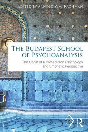 The Budapest School of Psychoanalysis: The Origin of a Two-Person Psychology and Emphatic Perspective book cover