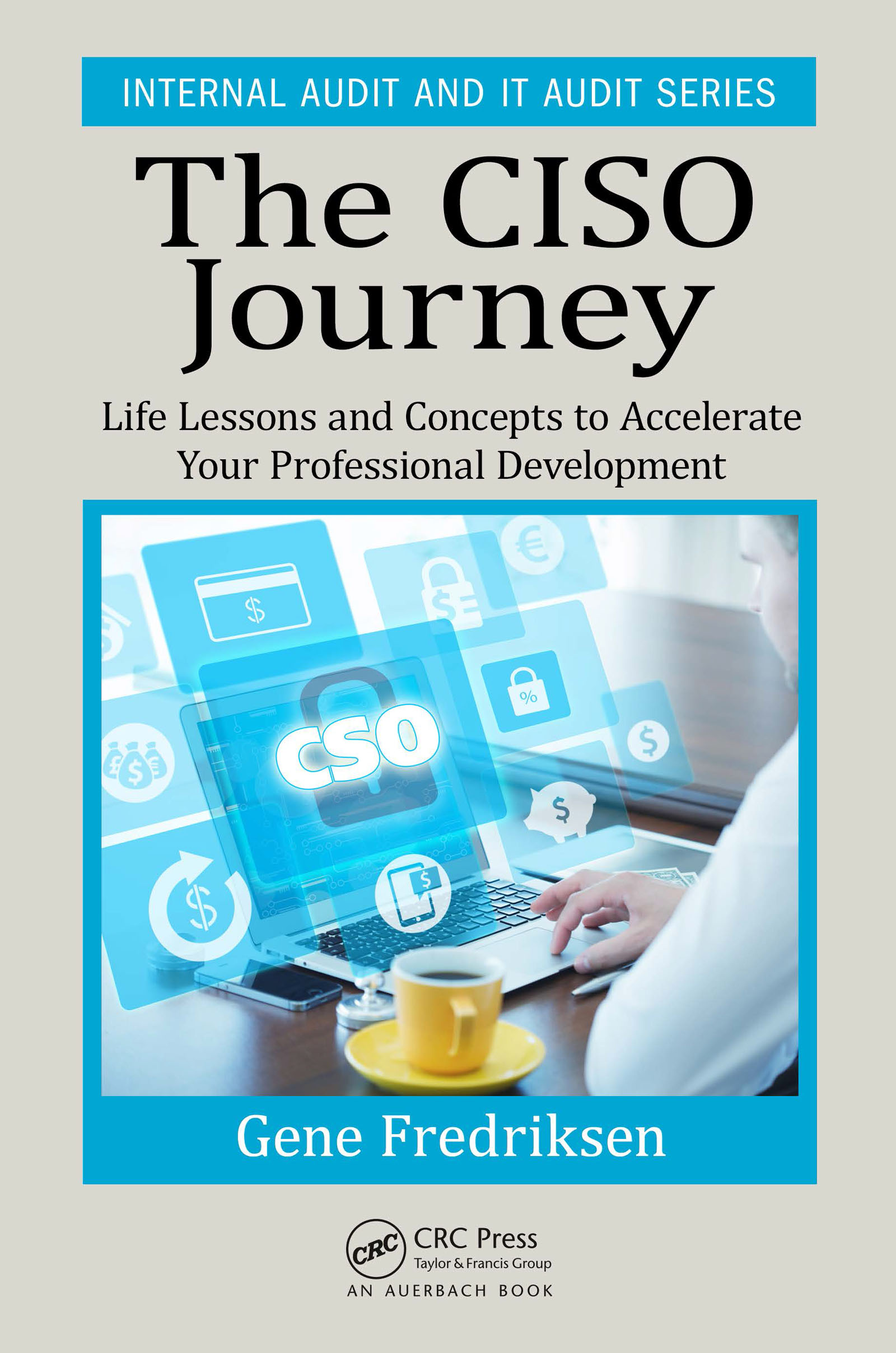 The CISO Journey: Life Lessons and Concepts to Accelerate Your Professional Development, 1st Edition (Hardback) book cover