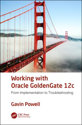Working with Oracle GoldenGate 12c: From Implementation to Troubleshooting, 1st Edition (e-Book) book cover