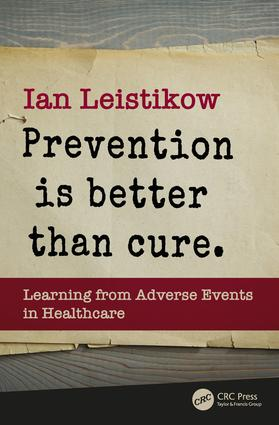 Prevention is Better than Cure: Learning from Adverse Events in Healthcare, 1st Edition (Paperback) book cover