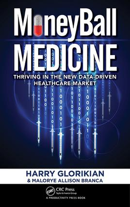 MoneyBall Medicine: Thriving in the New Data-Driven Healthcare Market, 1st Edition (Hardback) book cover