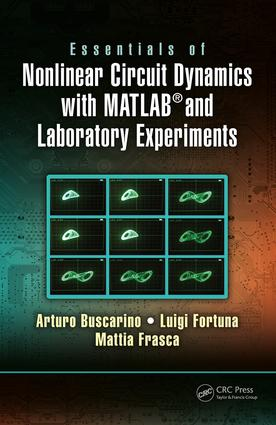 Essentials of Nonlinear Circuit Dynamics with MATLAB® and Laboratory Experiments: 1st Edition (Hardback) book cover