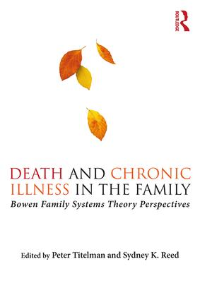 Death and Chronic Illness in the Family: Bowen Family Systems Theory Perspectives, 1st Edition (Paperback) book cover