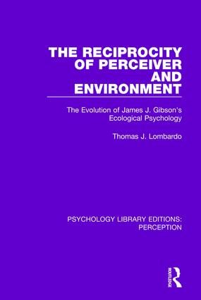 The Reciprocity of Perceiver and Environment: The Evolution of James J. Gibson's Ecological Psychology (Hardback) book cover
