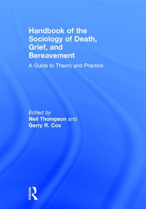 Handbook of the Sociology of Death, Grief, and Bereavement: A Guide to Theory and Practice book cover