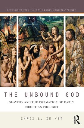 The Unbound God: Slavery and the Formation of Early Christian Thought book cover