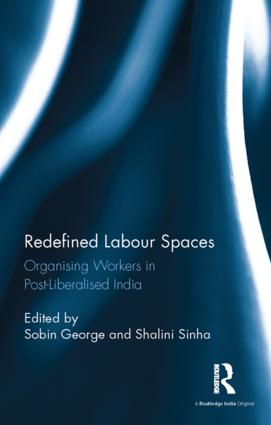 Redefined Labour Spaces: Organising Workers in Post-Liberalised India (Hardback) book cover