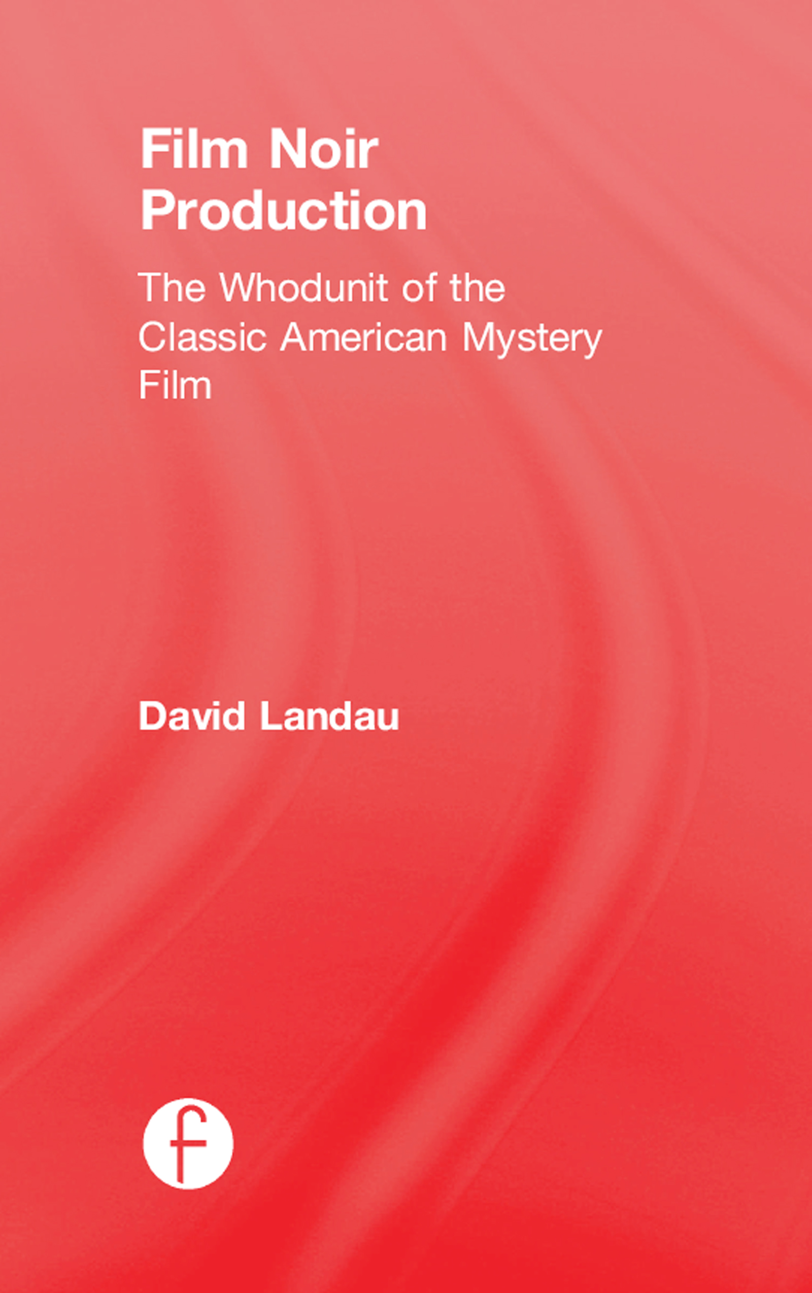 Film Noir Production: The Whodunit of the Classic American Mystery Film book cover