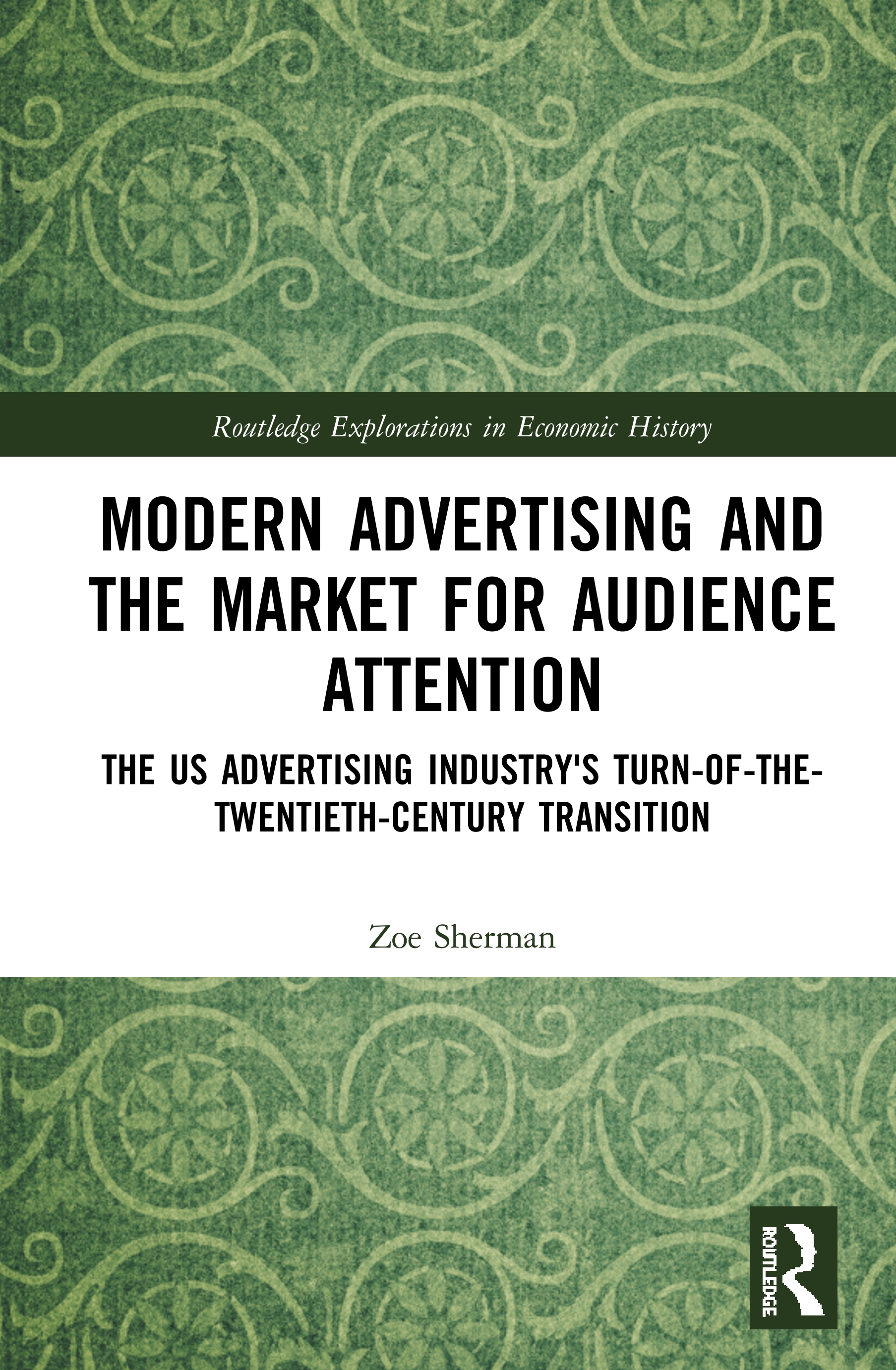 Modern Advertising and the Market for Audience Attention: The US Advertising Industry's Turn-of-the-Twentieth-Century Transition, 1st Edition (e-Book) book cover