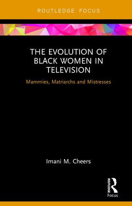 The Evolution of Black Women in Television: Mammies, Matriarchs and Mistresses (Hardback) book cover