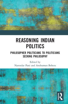 Reasoning Indian Politics: Philosopher Politicians to Politicians Seeking Philosophy, 1st Edition (Hardback) book cover