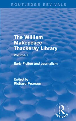 The William Makepeace Thackeray Library: Volume I - Early Fiction and Journalism book cover