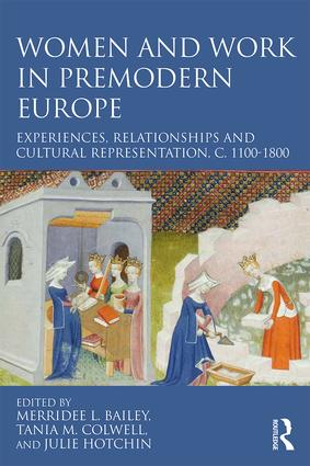 Women and Work in Premodern Europe: Experiences, Relationships and Cultural Representation, c. 1100-1800, 1st Edition (Hardback) book cover