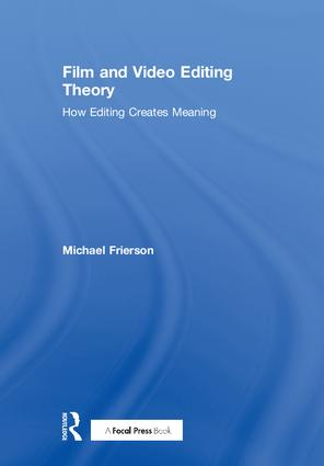 Film and Video Editing Theory: How Editing Creates Meaning, 1st Edition (Hardback) book cover