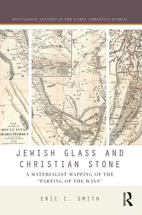 Jewish Glass and Christian Stone: A Materialist Mapping of the 'Parting of the Ways' book cover