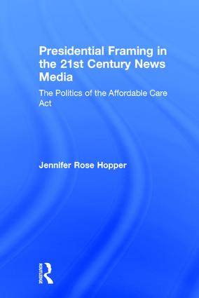 Presidential Framing in the 21st Century News Media: The Politics of the Affordable Care Act book cover