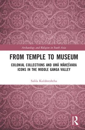 From Temple to Museum: Colonial Collections and Umā Maheśvara Icons in the Middle Ganga Valley book cover