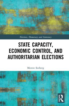 State Capacity, Economic Control, and Authoritarian Elections (e-Book) book cover