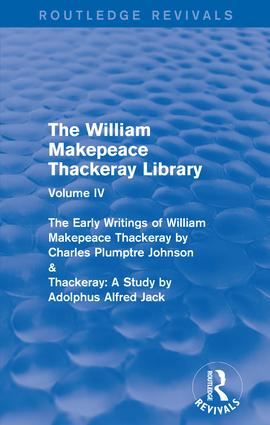 The William Makepeace Thackeray Library: Volume IV - The Early Writings of William Makepeace Thackeray by Charles Plumptre Johnson & Thackeray: A Study by Adolphus Alfred Jack book cover