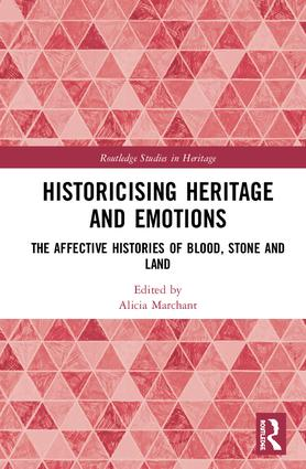 Historicising Heritage and Emotions: The Affective Histories of Blood, Stone and Land, 1st Edition (Hardback) book cover