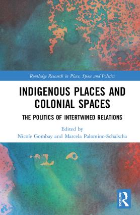 Indigenous Places and Colonial Spaces: The Politics of Intertwined Relations book cover