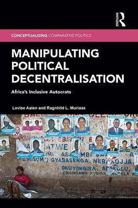 Manipulating Political Decentralisation: Africa's Inclusive Autocrats, 1st Edition (Hardback) book cover