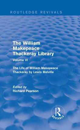 The William Makepeace Thackeray Library: Volume VI - The Life of William Makepeace Thackeray by Lewis Melville, 1st Edition (Hardback) book cover