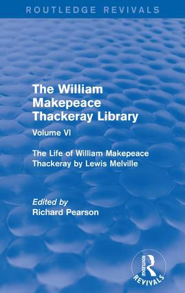 The William Makepeace Thackeray Library: Volume VI - The Life of William Makepeace Thackeray by Lewis Melville book cover