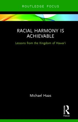 Racial Harmony Is Achievable: Lessons from the Kingdom of Hawai'i, 1st Edition (Hardback) book cover