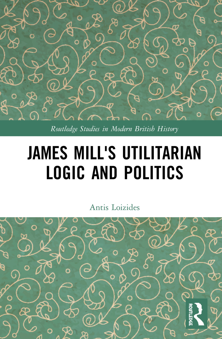 James Mill's Utilitarian Logic and Politics: 1st Edition (Hardback) book cover