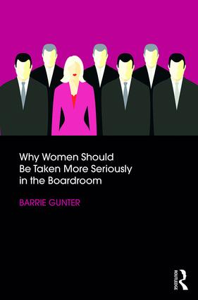 Why Women Should Be Taken More Seriously in the Boardroom: 1st Edition (Paperback) book cover
