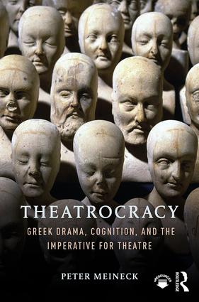Theatrocracy: Greek Drama, Cognition, and the Imperative for Theatre (Hardback) book cover