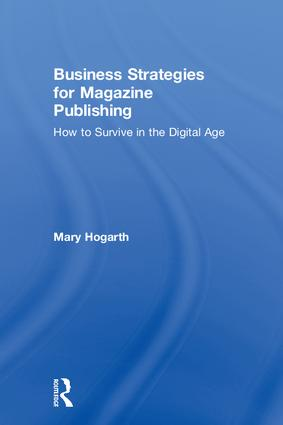 Business Strategies for Magazine Publishing: How to Survive in the Digital Age, 1st Edition (Hardback) book cover