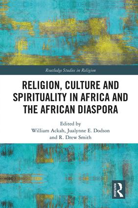 Religion, Culture and Spirituality in Africa and the African Diaspora: 1st Edition (Hardback) book cover