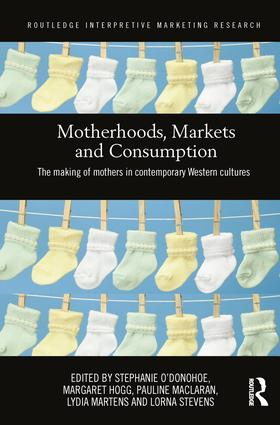 Motherhoods, Markets and Consumption: The Making of Mothers in Contemporary Western Cultures book cover