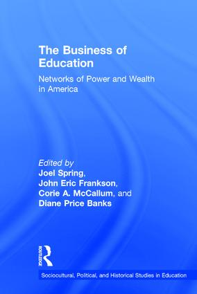 The Business of Education: Networks of Power and Wealth in America, 1st Edition (Hardback) book cover